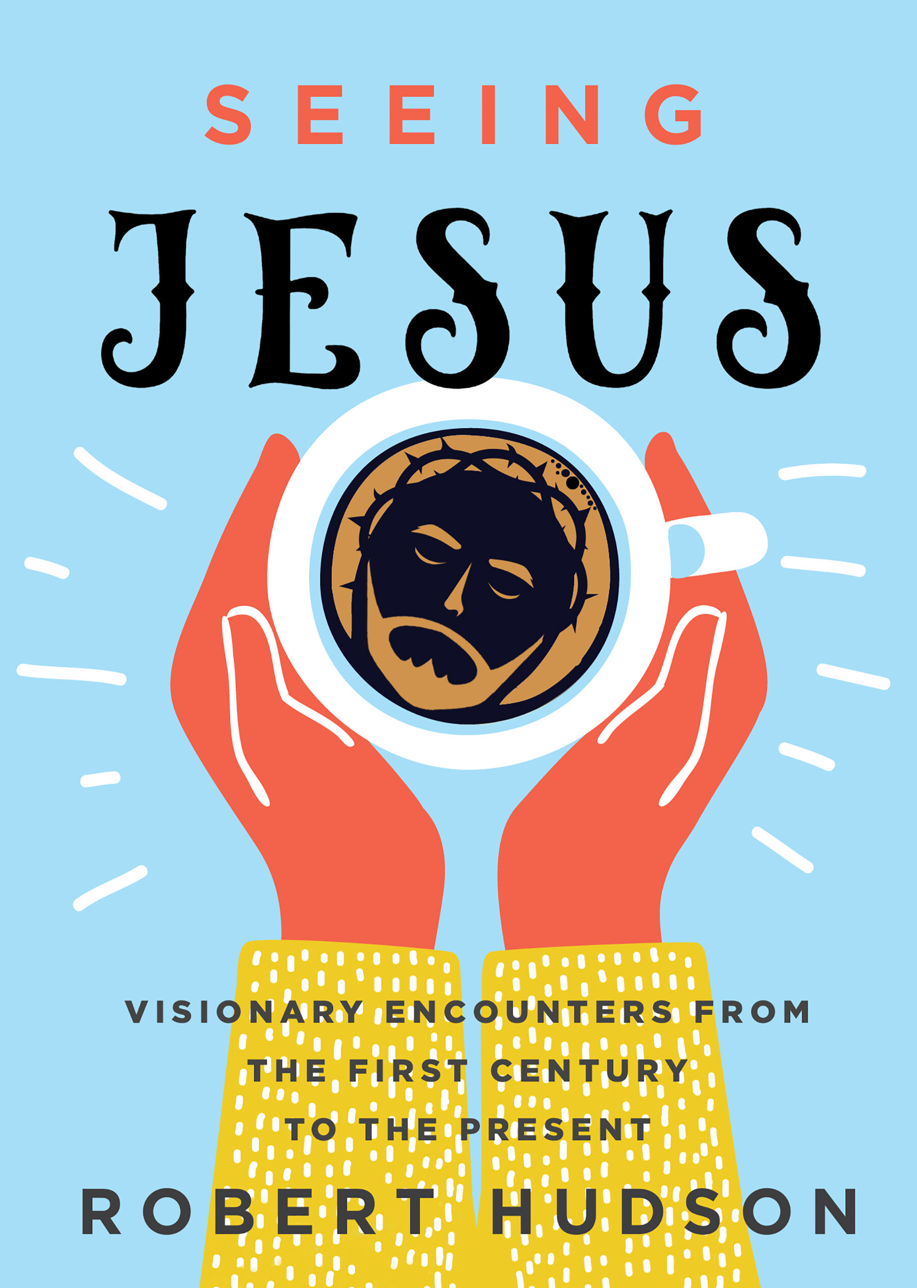 Seeing Jesus: Visionary Encounters from the First Century to the Present